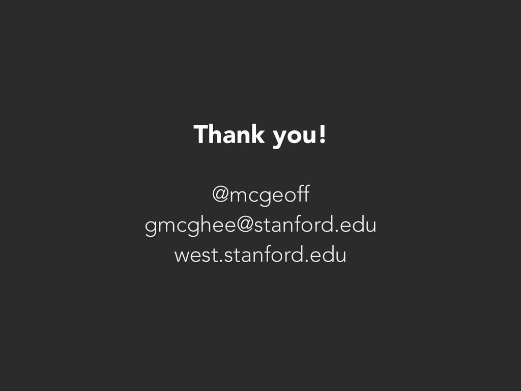Thank you! @mcgeoff gmcghee@stanford.edu west.s...