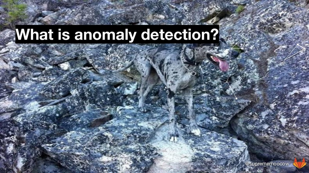 @suprememoocow What is anomaly detection?