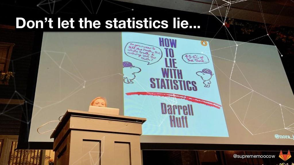 @suprememoocow Don't let the statistics lie...