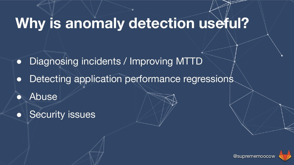@suprememoocow Why is anomaly detection useful?...