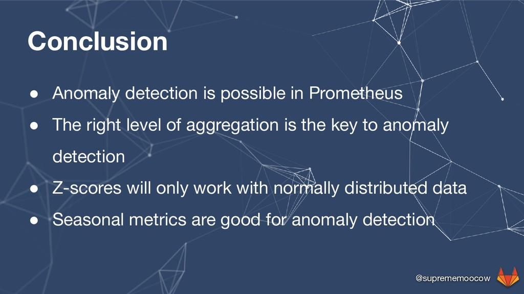 @suprememoocow Conclusion ● Anomaly detection i...