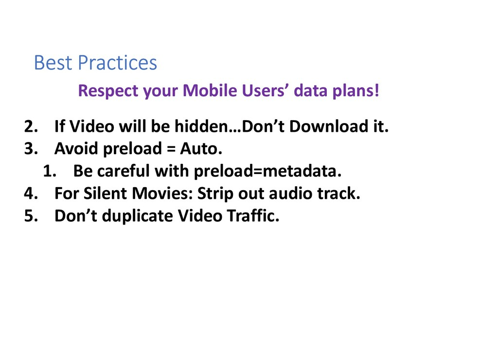 Best Practices 1. 2. If Video will be hidden…Do...