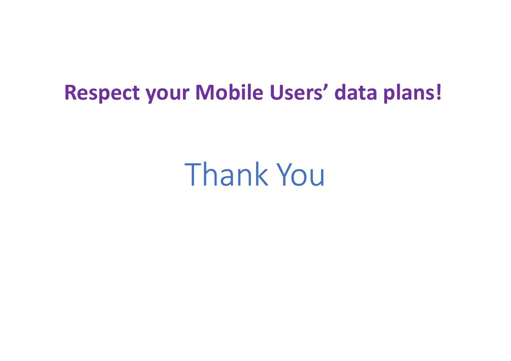 Thank You Respect your Mobile Users' data plans!
