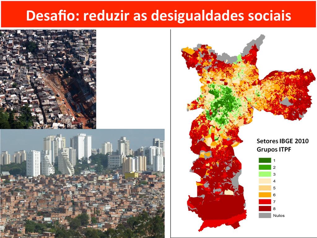 Desafio: reduzir as desigualdades so...