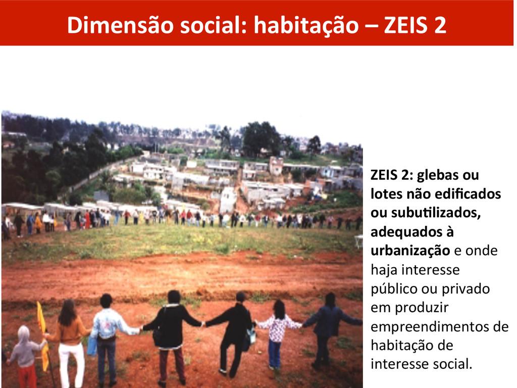 Dimensão social: habitação – ZEIS...
