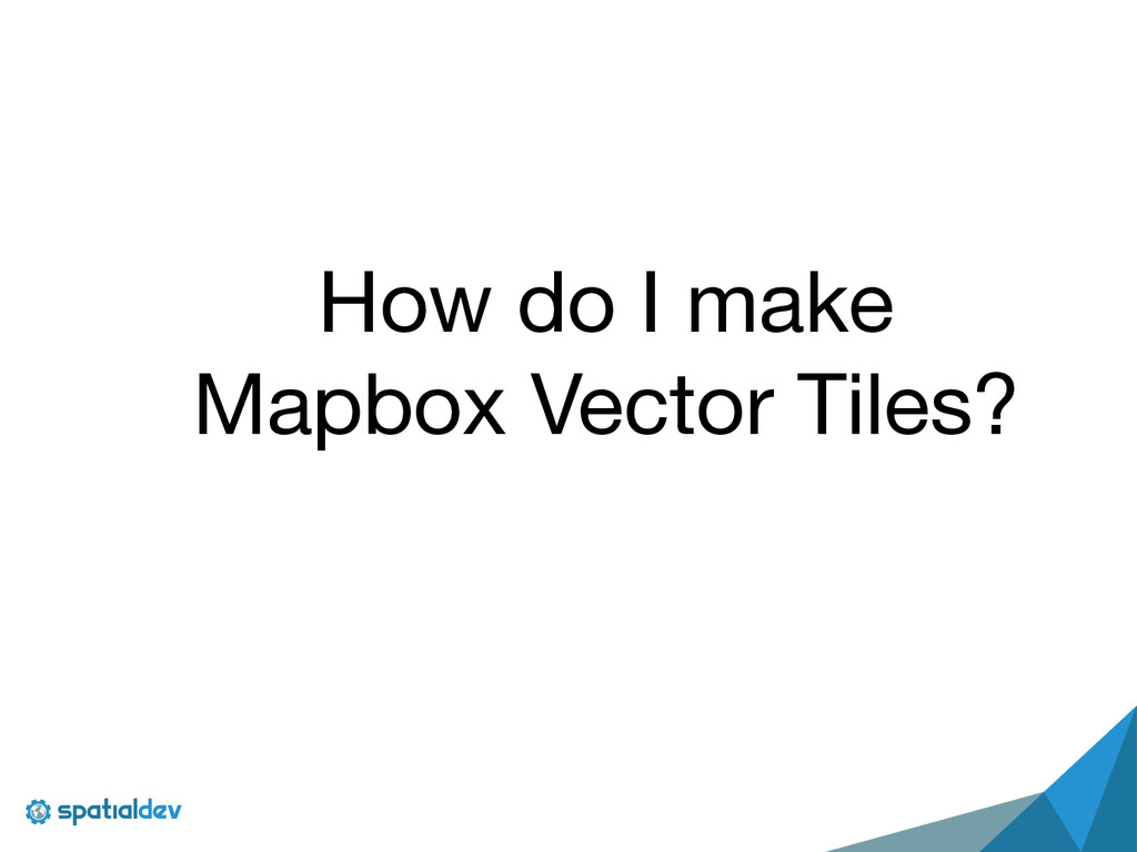 How do I make   Mapbox Vector Tiles?