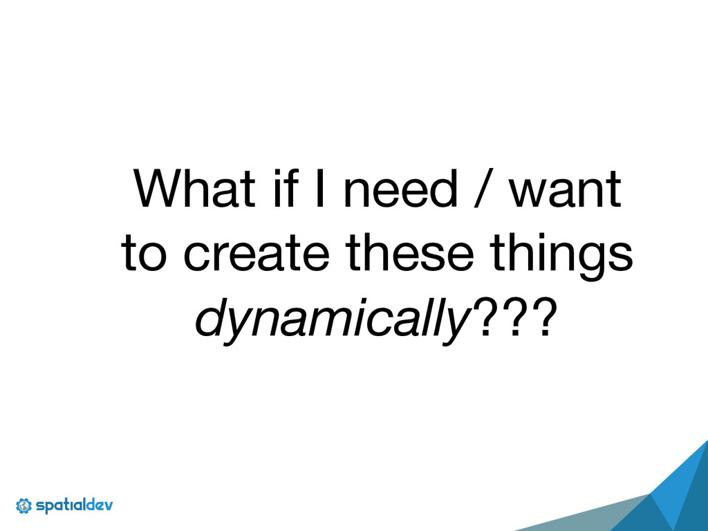 What if I need / want  to create these things  ...