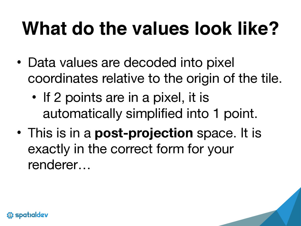 What do the values look like? • Data values are...
