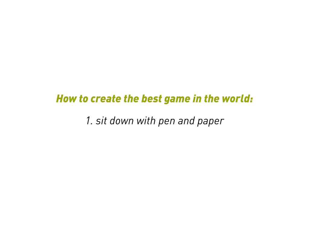 How to create the best game in the world: 1. si...
