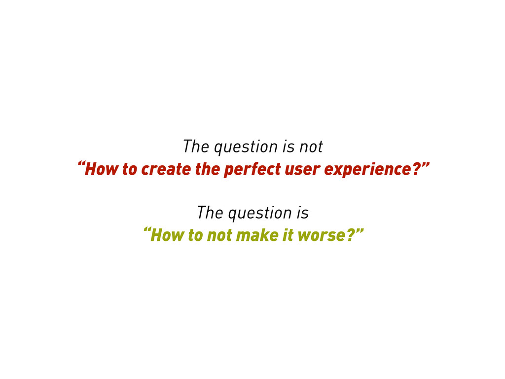 "The question is not ""How to create the perfect ..."
