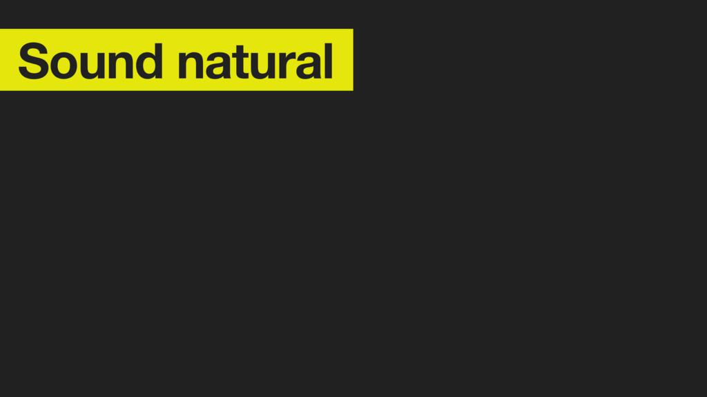 Sound natural