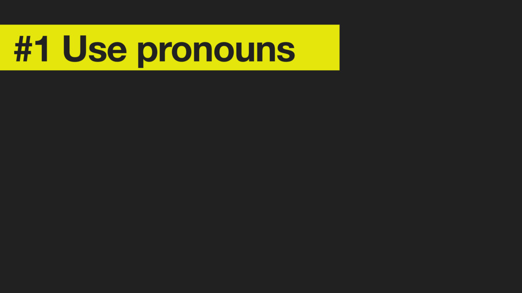 #1 Use pronouns