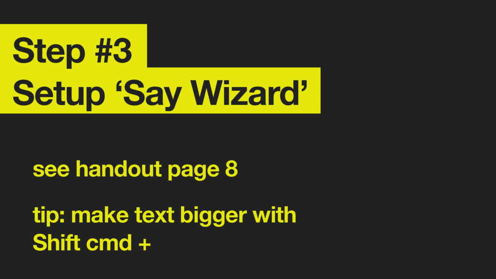 Step #3 Setup 'Say Wizard' see handout page 8 ...