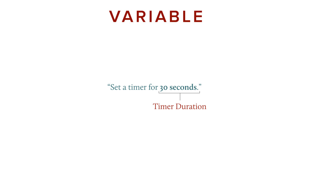 """Set a timer for 30 seconds."" VARIABLE Time..."