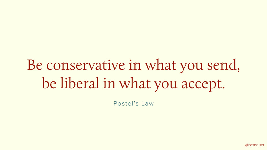 Postel's Law Be conservative in what you send, ...