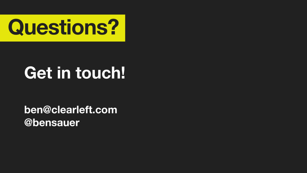 Questions? Get in touch! ben@clearleft.com @ben...