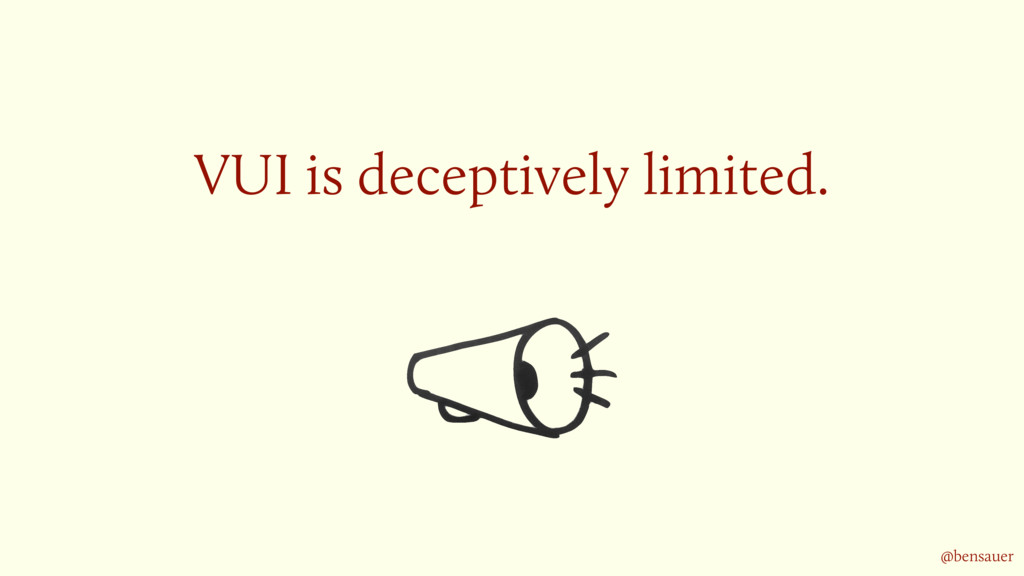 VUI is deceptively limited. @bensauer