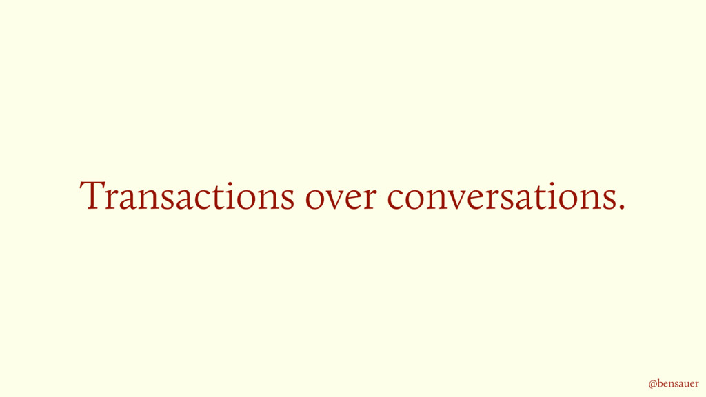 Transactions over conversations. @bensauer
