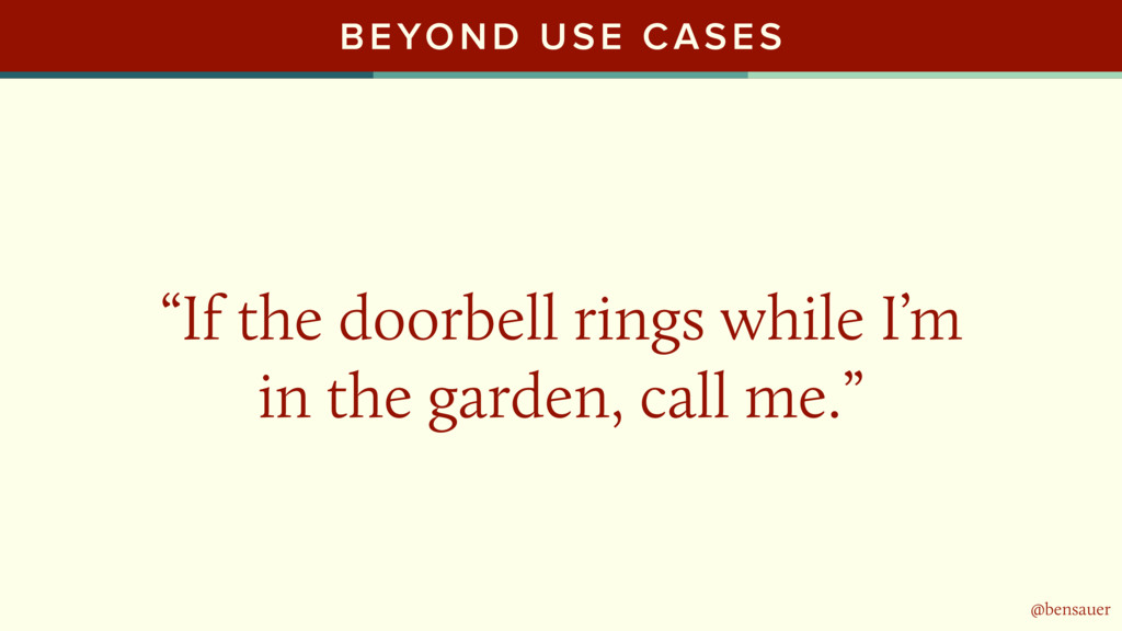 "@bensauer BEYOND USE CASES ""If the doorbell rin..."