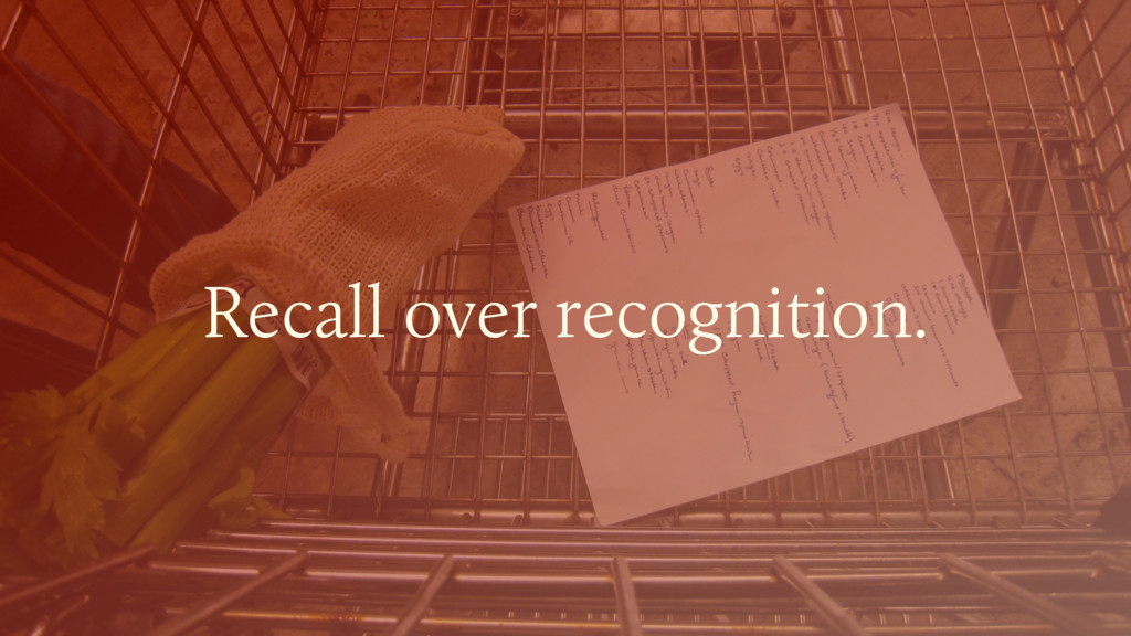 Recall over recognition.