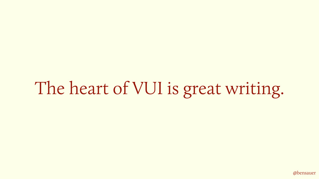 The heart of VUI is great writing. @bensauer