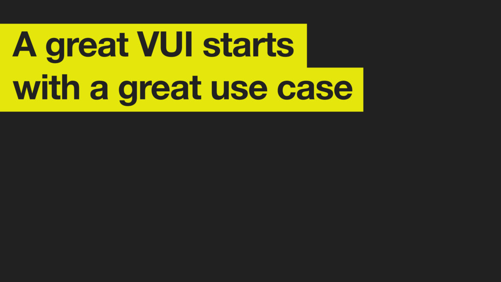A great VUI starts with a great use case