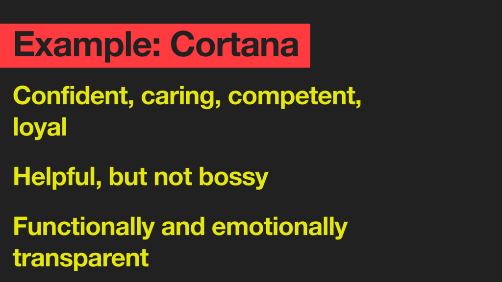 Example: Cortana Confident, caring, competent, ...