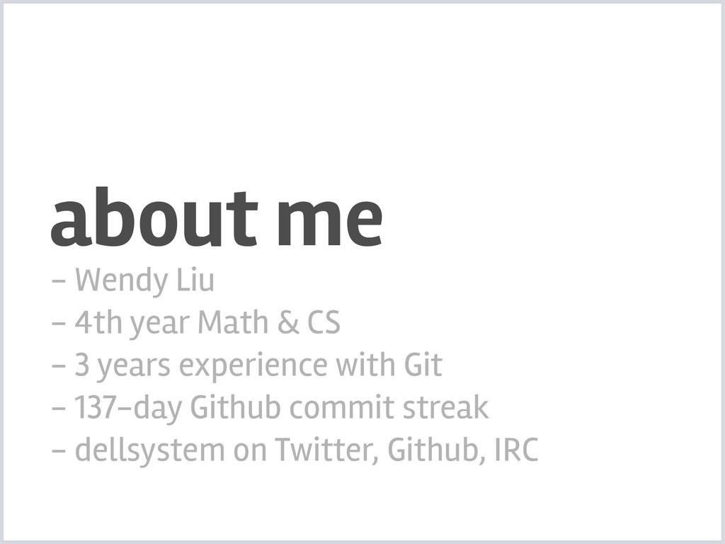 about me - Wendy Liu - 4th year Math & CS - 3 y...