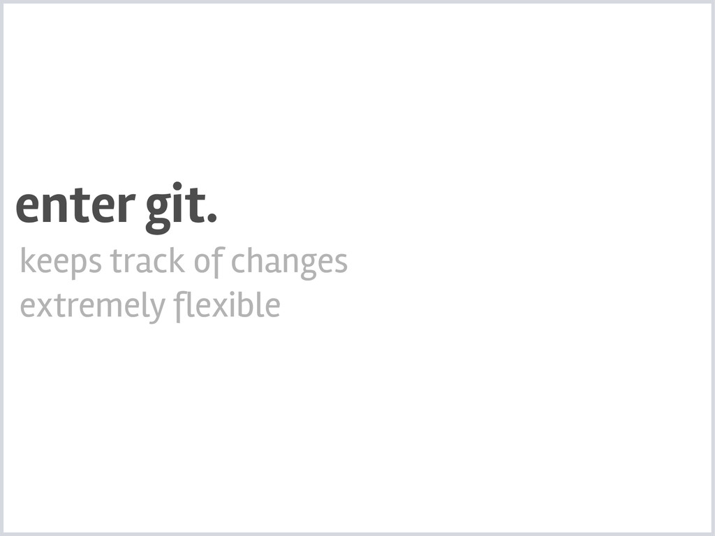keeps track of changes extremely flexible enter...