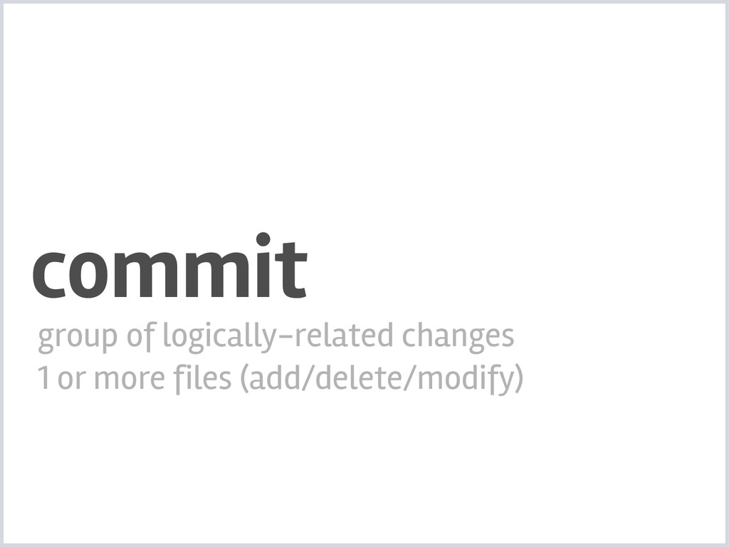 commit group of logically-related changes 1 or ...