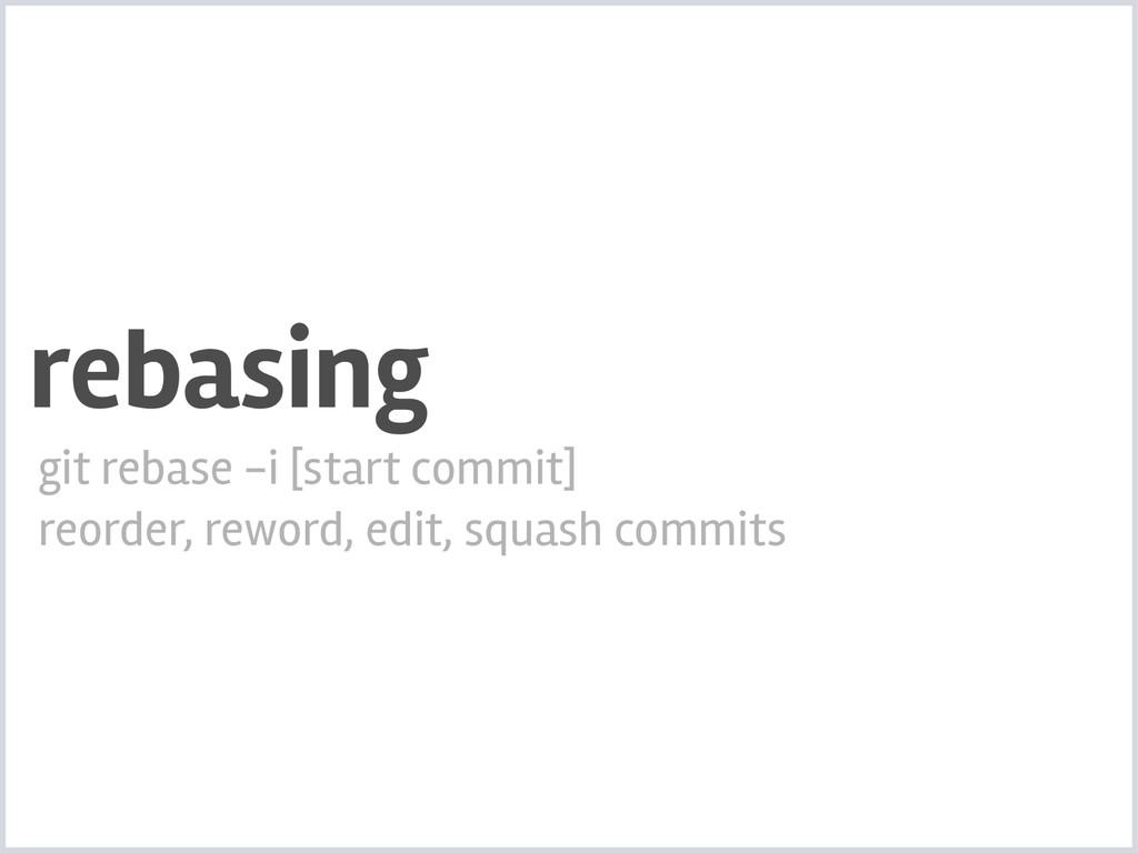 rebasing git rebase -i [start commit] reorder, ...