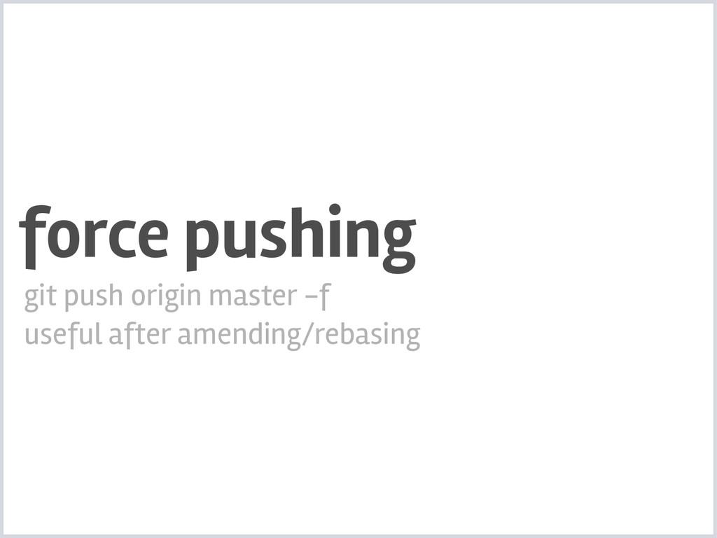 force pushing git push origin master -f useful ...