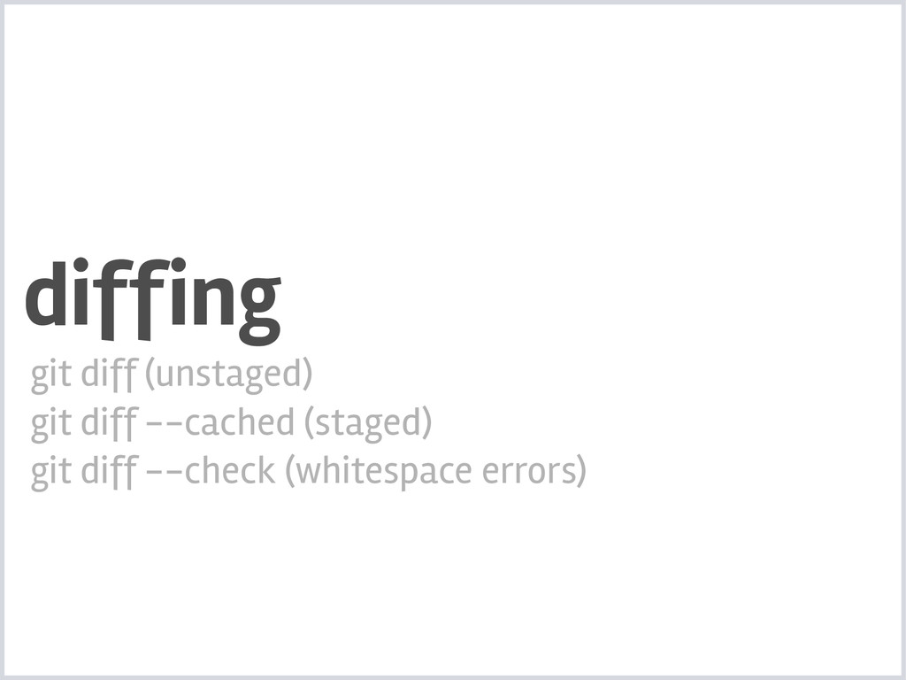 diffing git diff (unstaged) git diff --cached (...