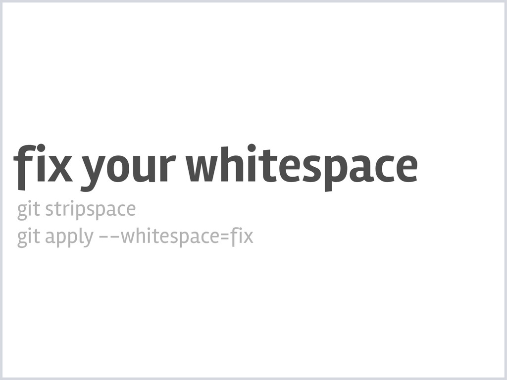 fix your whitespace git stripspace git apply --...