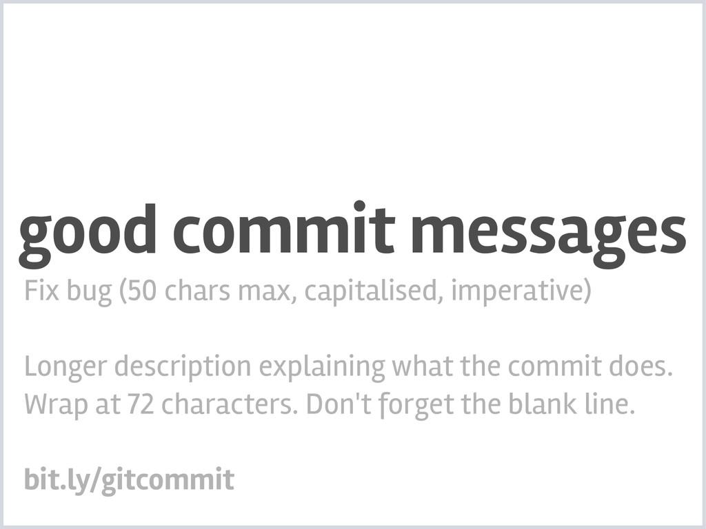 good commit messages Fix bug (50 chars max, cap...