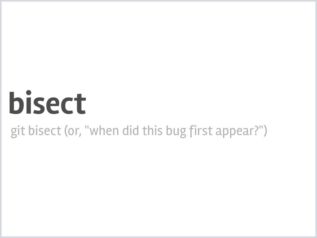 """bisect git bisect (or, """"when did this bug first..."""
