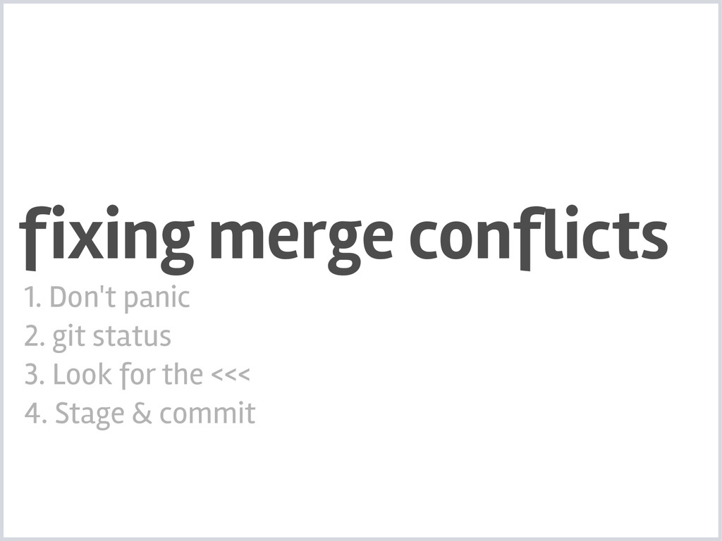 fixing merge conflicts 1. Don't panic 2. git st...