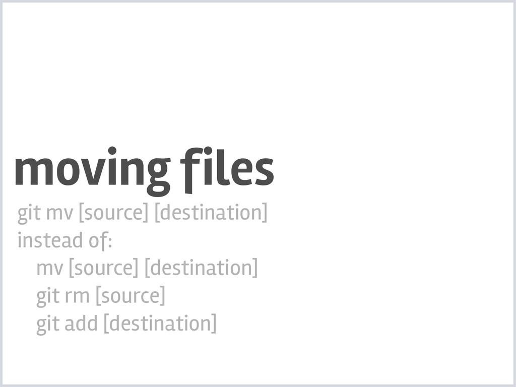 moving files git mv [source] [destination] inst...
