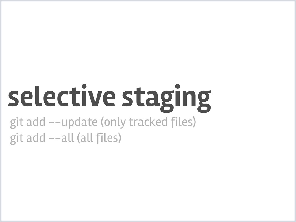 selective staging git add --update (only tracke...