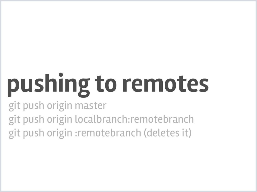 pushing to remotes git push origin master git p...