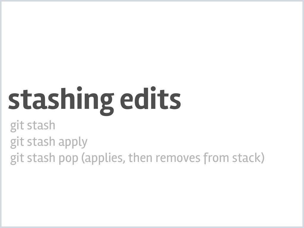 stashing edits git stash git stash apply git st...