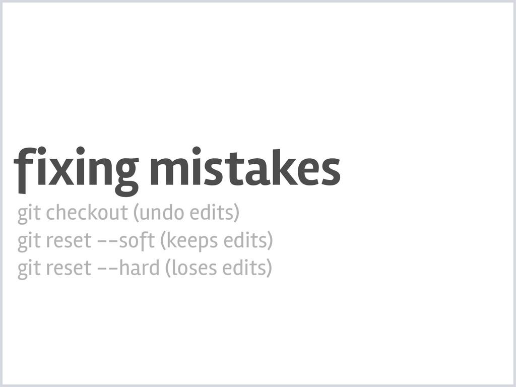 fixing mistakes git checkout (undo edits) git r...