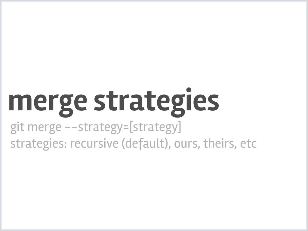 merge strategies git merge --strategy=[strategy...