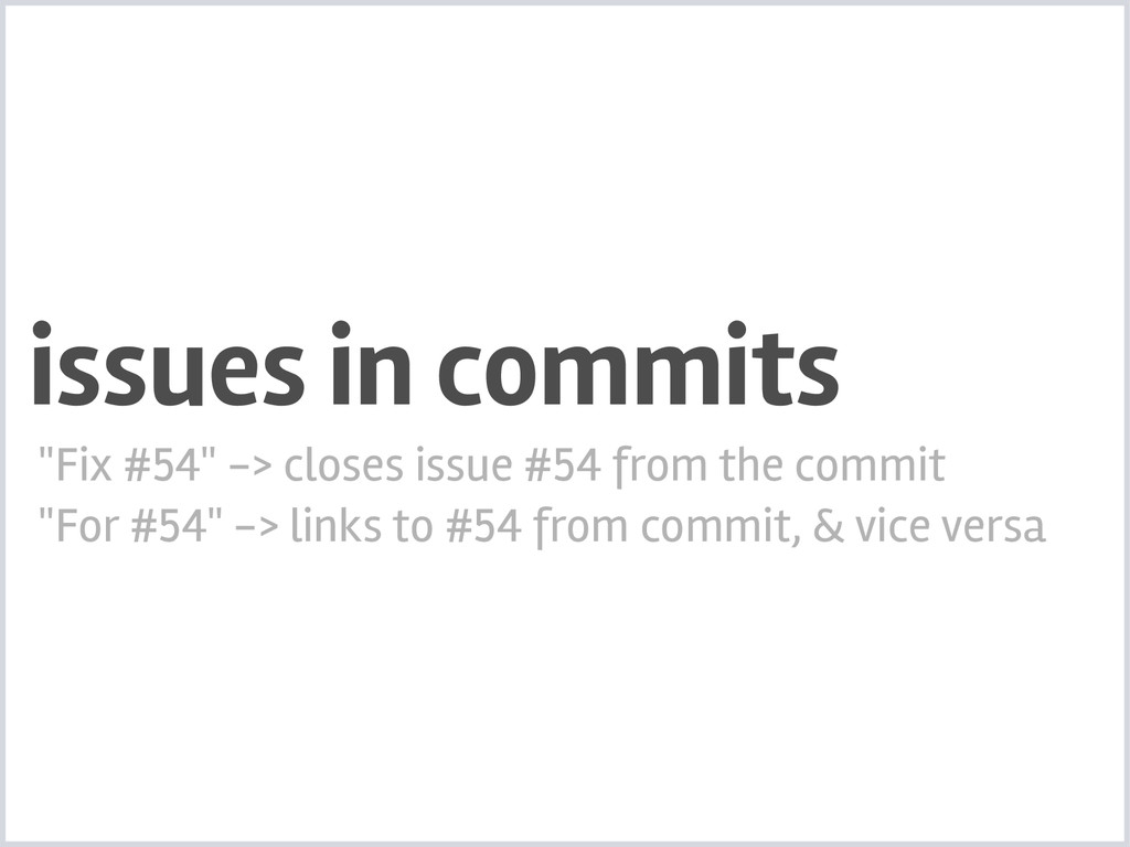 """issues in commits """"Fix #54"""" -> closes issue #54..."""