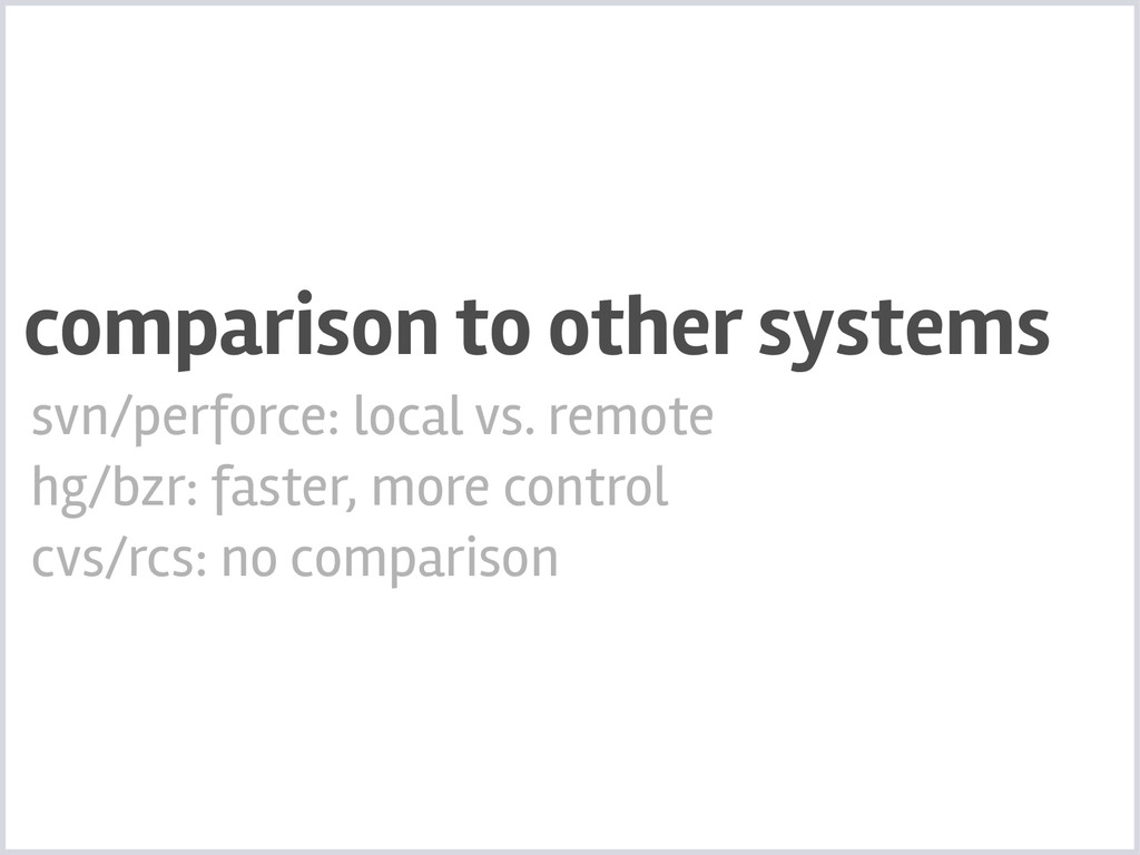 svn/perforce: local vs. remote hg/bzr: faster, ...