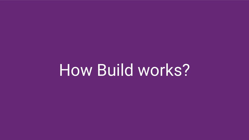 How Build works?