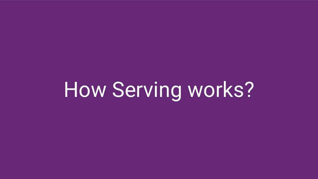 How Serving works?