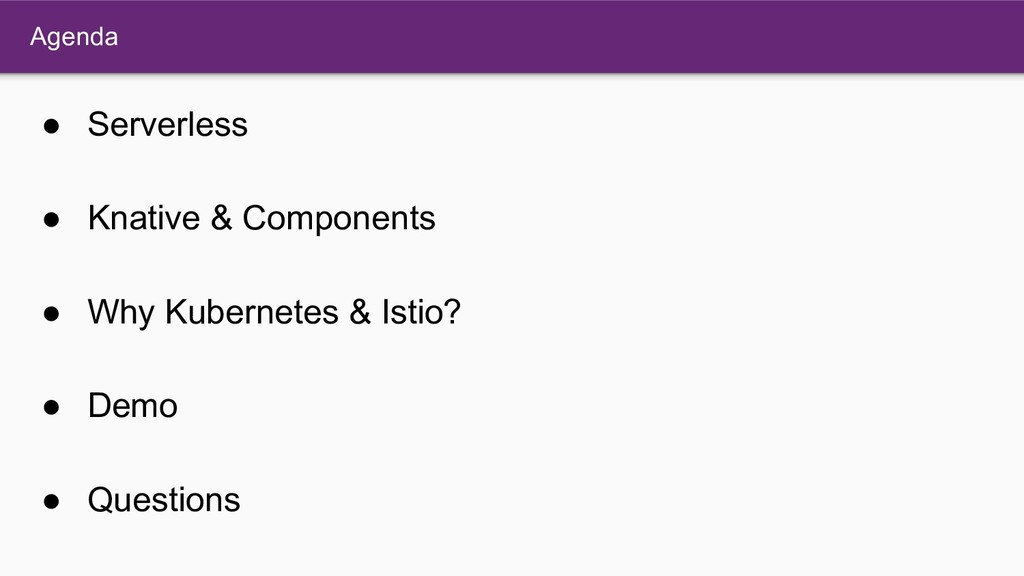 Agenda ● Serverless ● Knative & Components ● Wh...