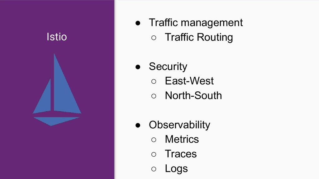 Istio ● Traffic management ○ Traffic Routing ● ...