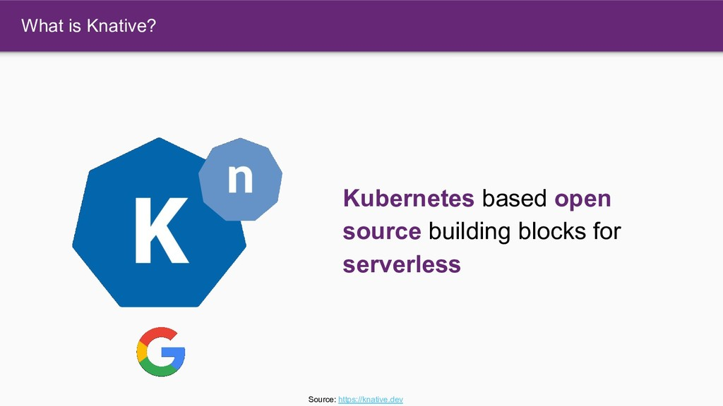 What is Knative? Kubernetes based open source b...